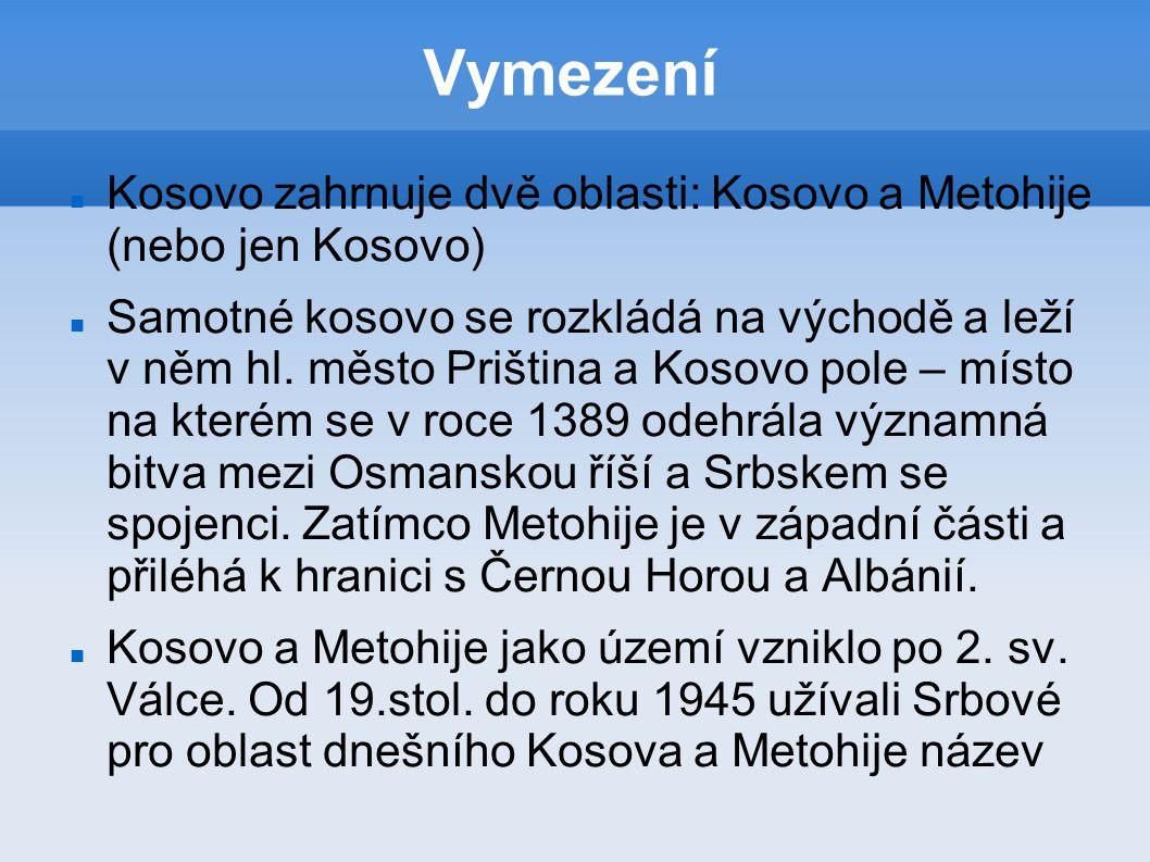 Vymezení Kosovo zahrnuje dvě oblasti: Kosovo a Metohije (nebo jen Kosovo)