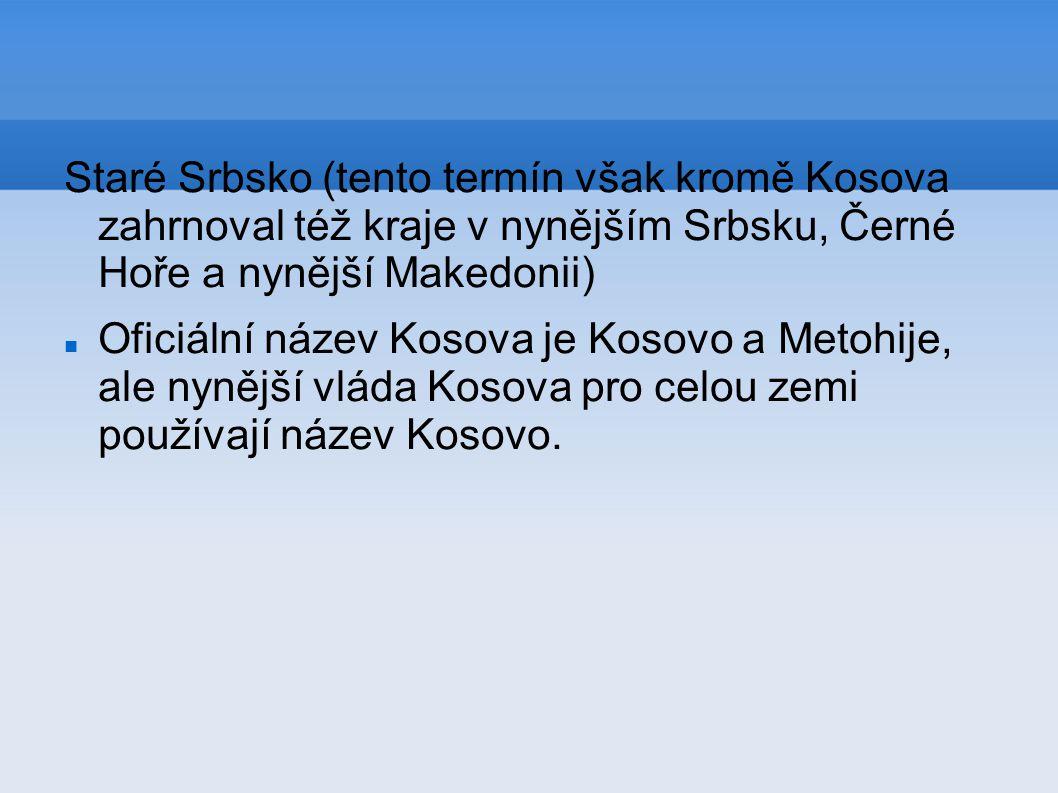 Staré Srbsko (tento termín však kromě Kosova zahrnoval též kraje v nynějším Srbsku, Černé Hoře a nynější Makedonii)