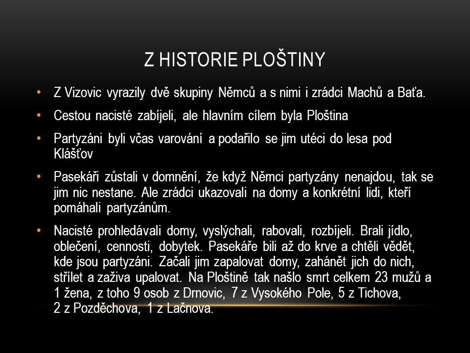 Z historie Ploštiny Z Vizovic vyrazily dvě skupiny Němců a s nimi i zrádci Machů a Baťa. Cestou nacisté zabíjeli, ale hlavním cílem byla Ploština.