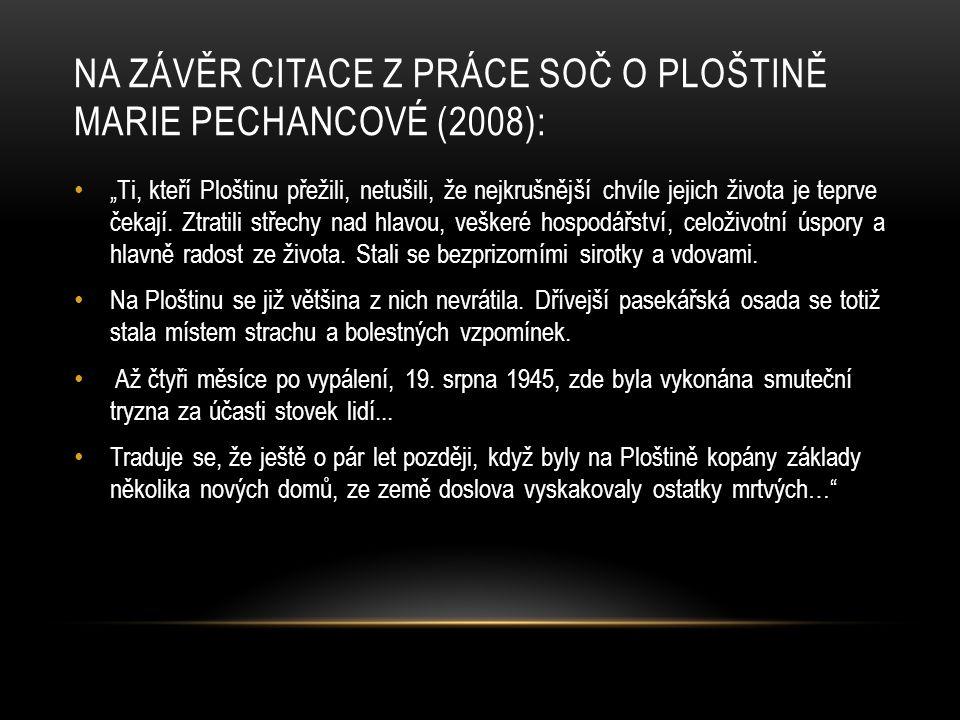 Na závěr citace z práce SOČ o Ploštině Marie Pechancové (2008):
