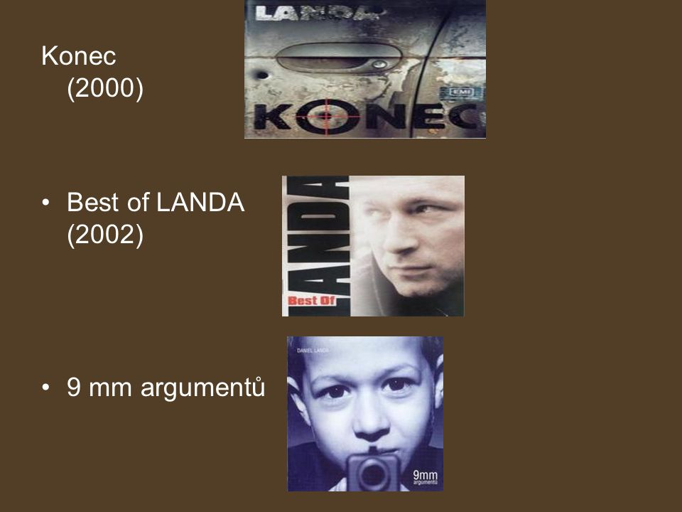 Konec (2000) Best of LANDA (2002) 9 mm argumentů.
