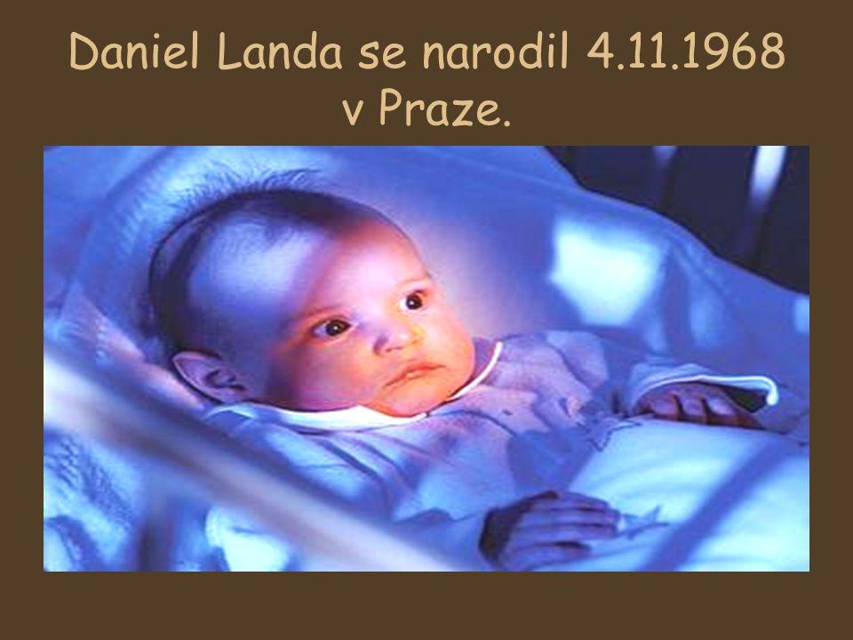 Daniel Landa se narodil 4.11.1968 v Praze.