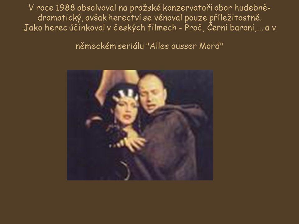 V roce 1988 absolvoval na pražské konzervatoři obor hudebně-dramatický, avšak herectví se věnoval pouze příležitostně.