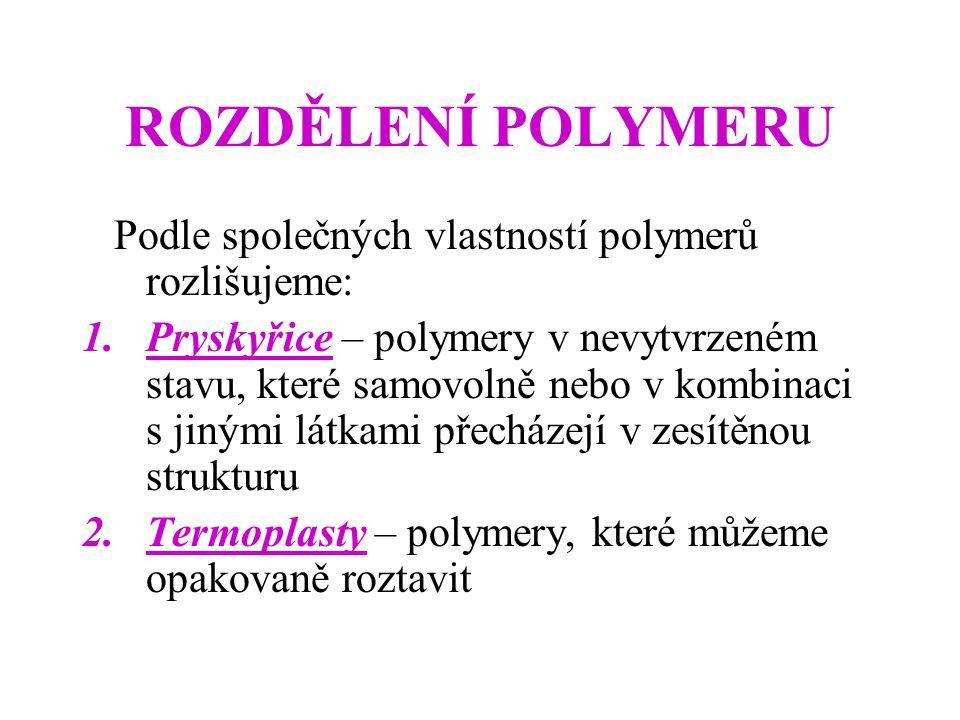 ROZDĚLENÍ POLYMERU Podle společných vlastností polymerů rozlišujeme: