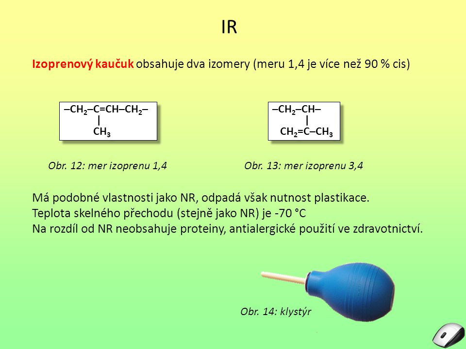 IR Izoprenový kaučuk obsahuje dva izomery (meru 1,4 je více než 90 % cis) –CH2–C=CH–CH2– | CH3. –CH2–CH–
