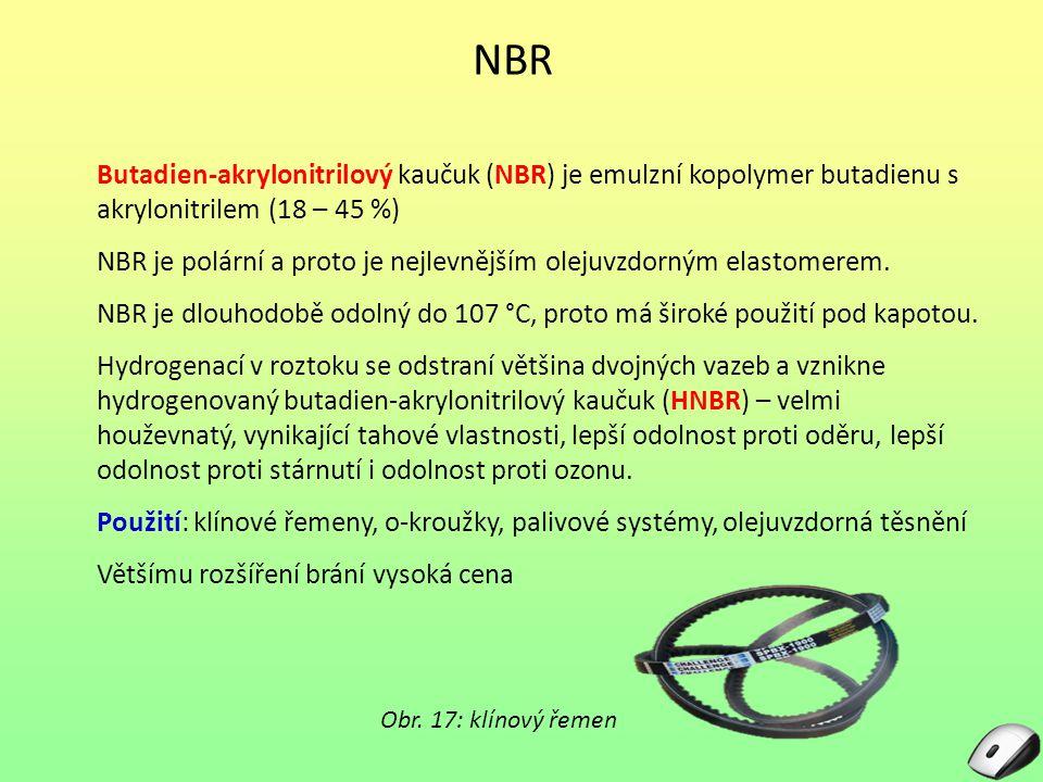 NBR Butadien-akrylonitrilový kaučuk (NBR) je emulzní kopolymer butadienu s akrylonitrilem (18 – 45 %)
