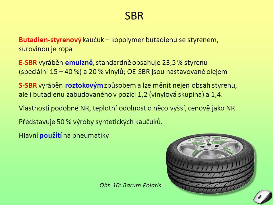 SBR Butadien-styrenový kaučuk – kopolymer butadienu se styrenem, surovinou je ropa.