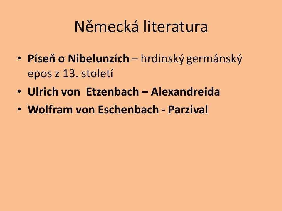 Německá literatura Píseň o Nibelunzích – hrdinský germánský epos z 13. století. Ulrich von Etzenbach – Alexandreida.