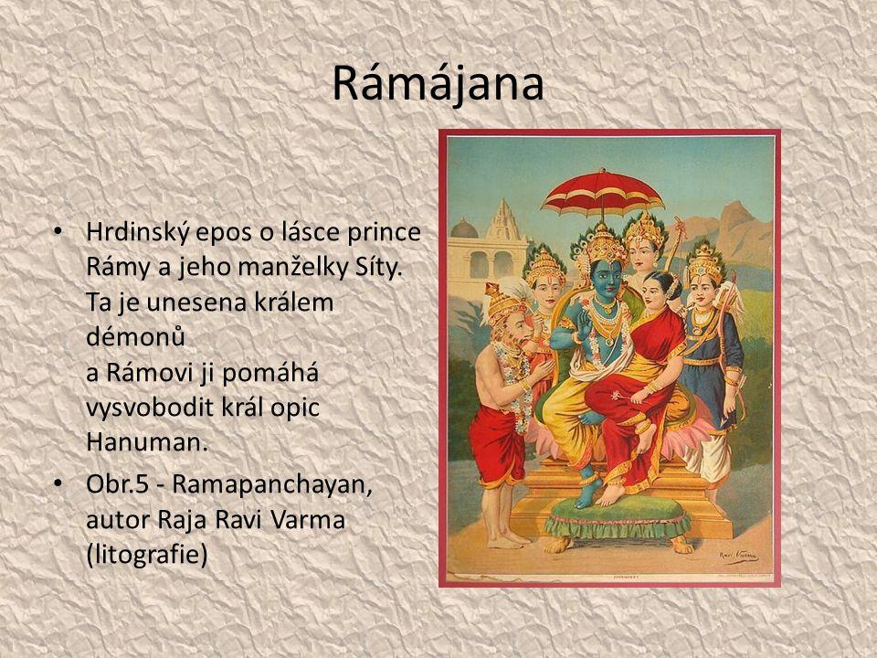Rámájana Hrdinský epos o lásce prince Rámy a jeho manželky Síty. Ta je unesena králem démonů a Rámovi ji pomáhá vysvobodit král opic Hanuman.