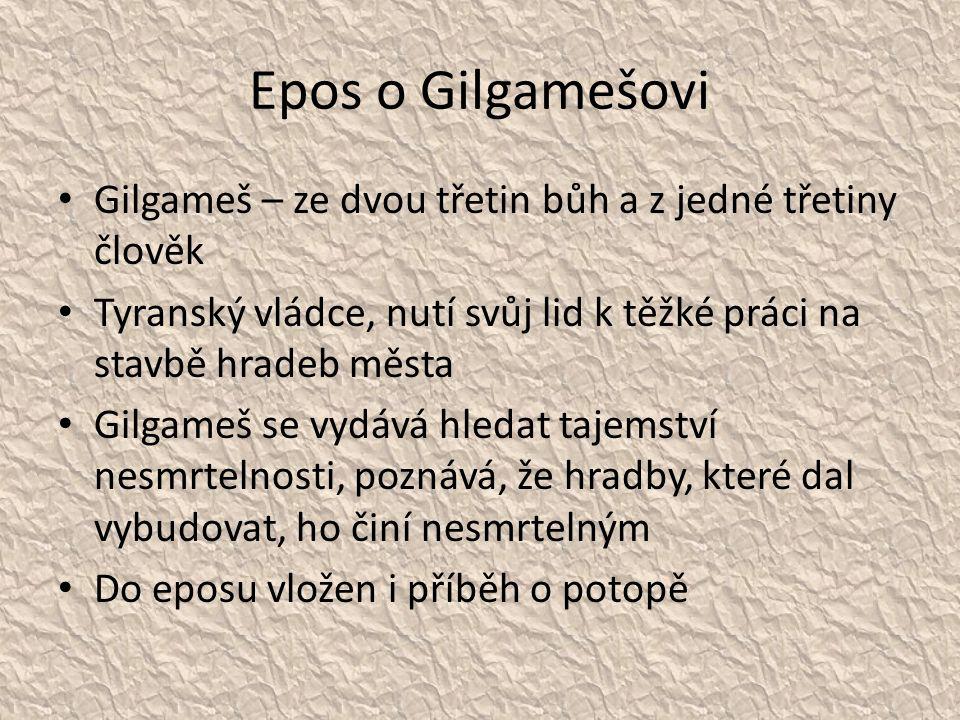Epos o Gilgamešovi Gilgameš – ze dvou třetin bůh a z jedné třetiny člověk. Tyranský vládce, nutí svůj lid k těžké práci na stavbě hradeb města.