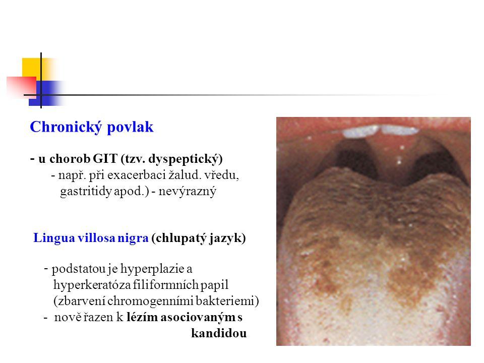 Chronický povlak gastritidy apod.) - nevýrazný