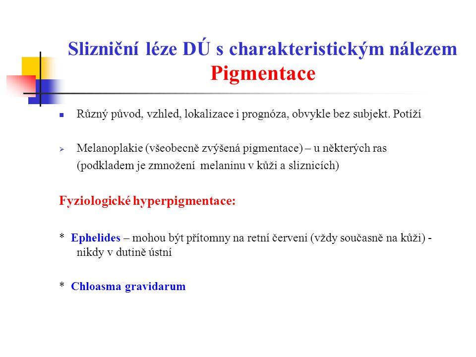 Slizniční léze DÚ s charakteristickým nálezem Pigmentace