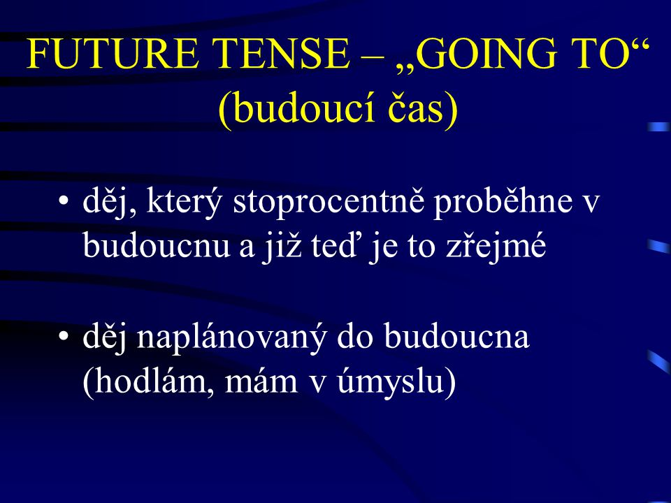 "FUTURE TENSE – ""GOING TO (budoucí čas)"