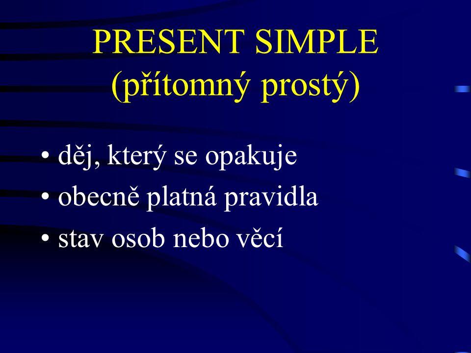 PRESENT SIMPLE (přítomný prostý)