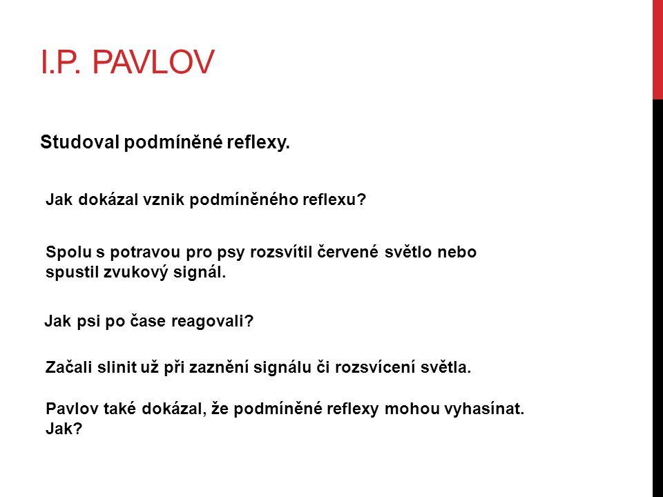 I.P. Pavlov Studoval podmíněné reflexy.