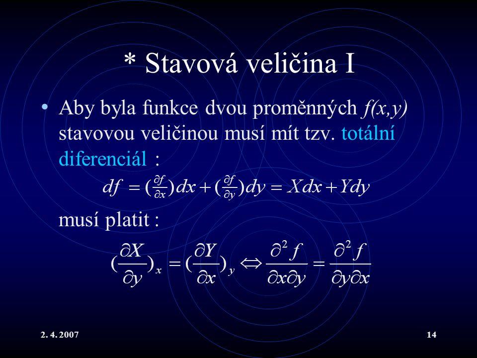 * Stavová veličina I Aby byla funkce dvou proměnných f(x,y) stavovou veličinou musí mít tzv. totální diferenciál :