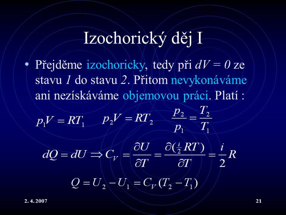 Izochorický děj I Přejděme izochoricky, tedy při dV = 0 ze stavu 1 do stavu 2. Přitom nevykonáváme ani nezískáváme objemovou práci. Platí :
