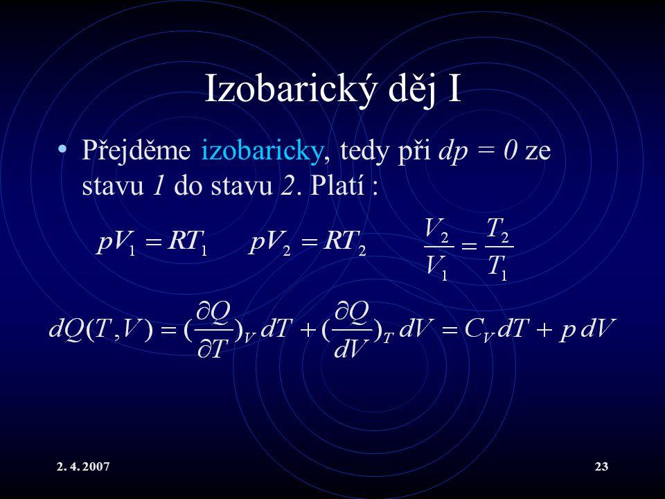 Izobarický děj I Přejděme izobaricky, tedy při dp = 0 ze stavu 1 do stavu 2. Platí : 2. 4. 2007