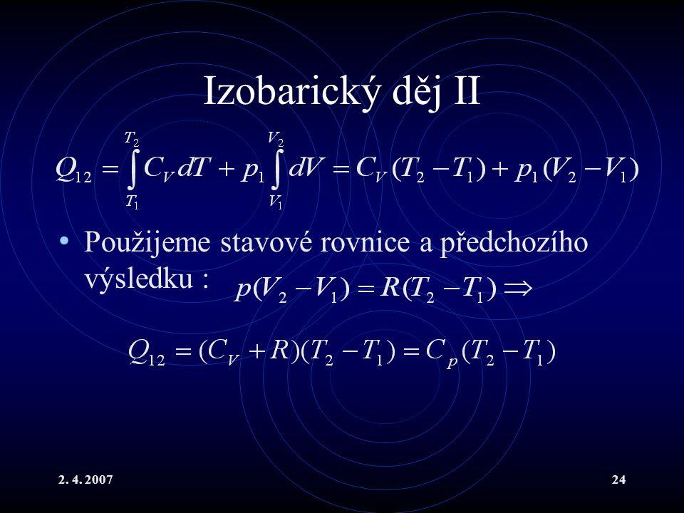 Izobarický děj II Použijeme stavové rovnice a předchozího výsledku :