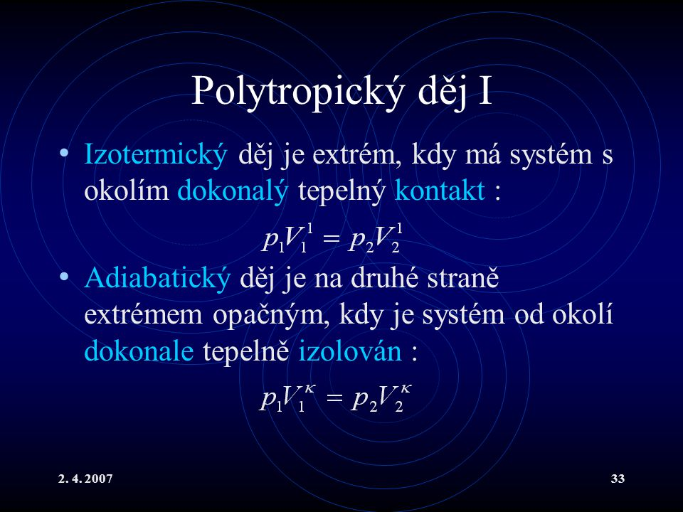 Polytropický děj I Izotermický děj je extrém, kdy má systém s okolím dokonalý tepelný kontakt :