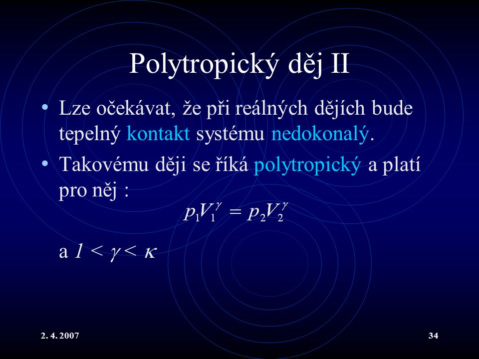 Polytropický děj II Lze očekávat, že při reálných dějích bude tepelný kontakt systému nedokonalý.