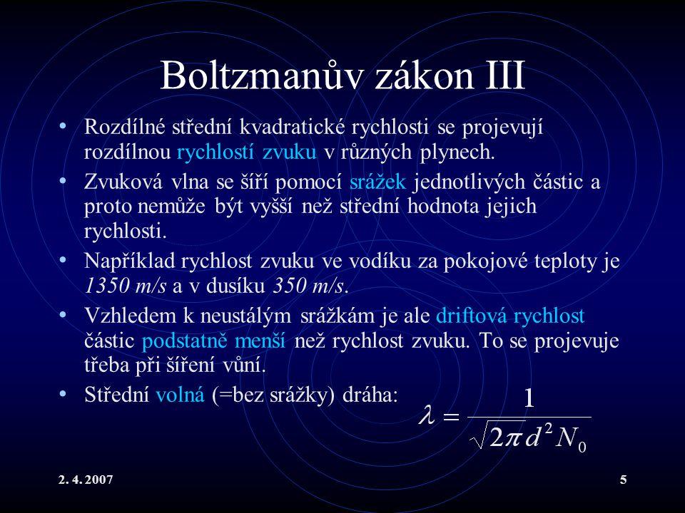Boltzmanův zákon III Rozdílné střední kvadratické rychlosti se projevují rozdílnou rychlostí zvuku v různých plynech.