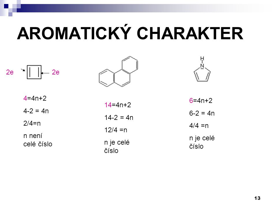 AROMATICKÝ CHARAKTER 2e 2e 4=4n+2 4-2 = 4n 2/4=n n není celé číslo