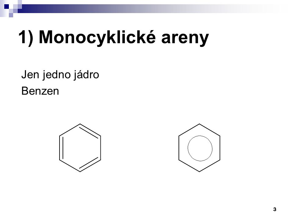1) Monocyklické areny Jen jedno jádro Benzen