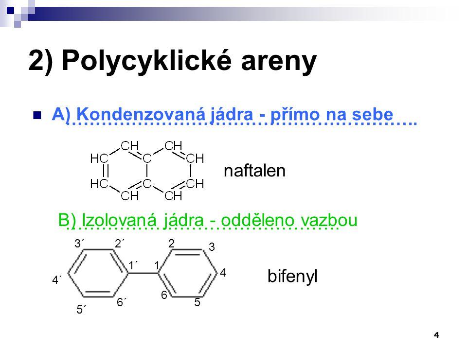 2) Polycyklické areny A) Kondenzovaná jádra - přímo na sebe
