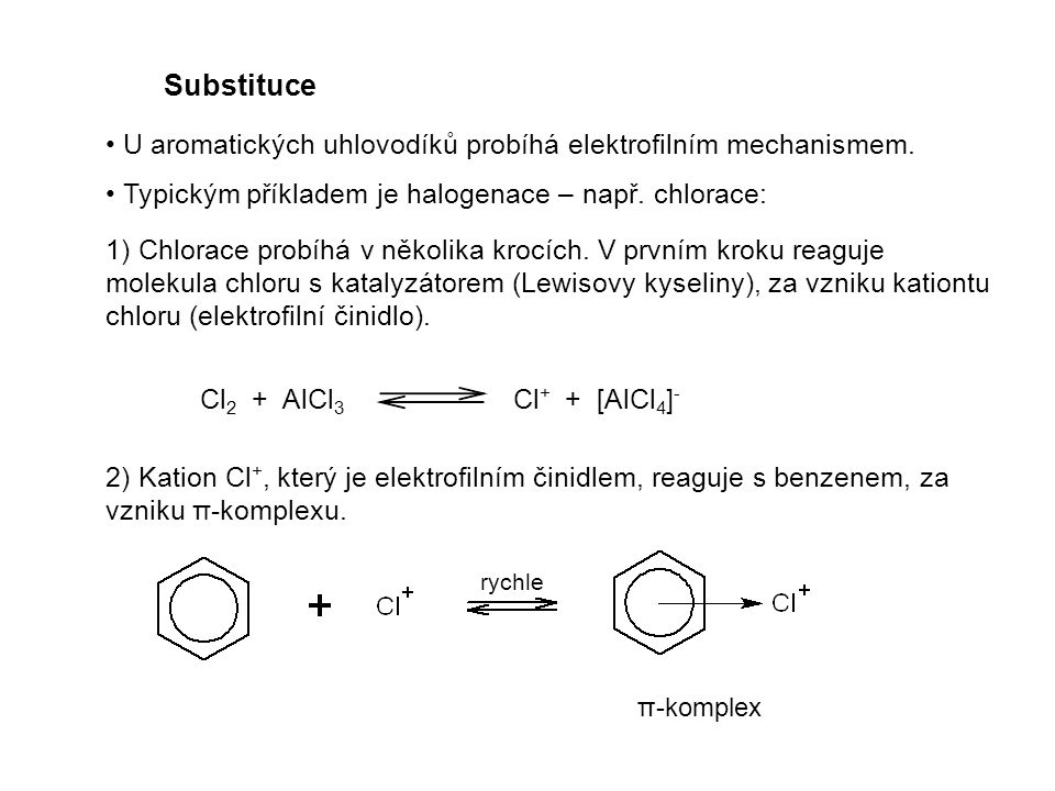 Substituce U aromatických uhlovodíků probíhá elektrofilním mechanismem. Typickým příkladem je halogenace – např. chlorace: