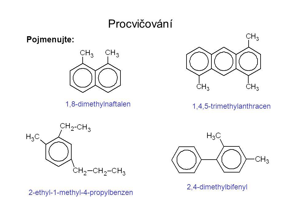 Procvičování Pojmenujte: 1,8-dimethylnaftalen 1,4,5-trimethylanthracen