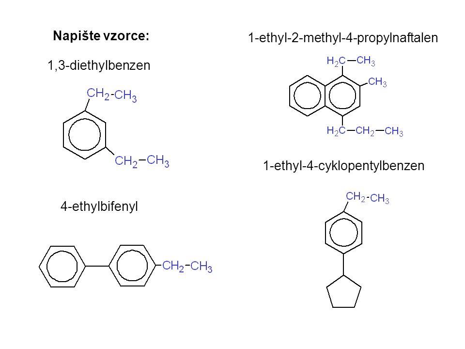 Napište vzorce: 1-ethyl-2-methyl-4-propylnaftalen. 1,3-diethylbenzen. 1-ethyl-4-cyklopentylbenzen.