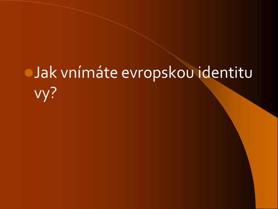 Jak vnímáte evropskou identitu vy