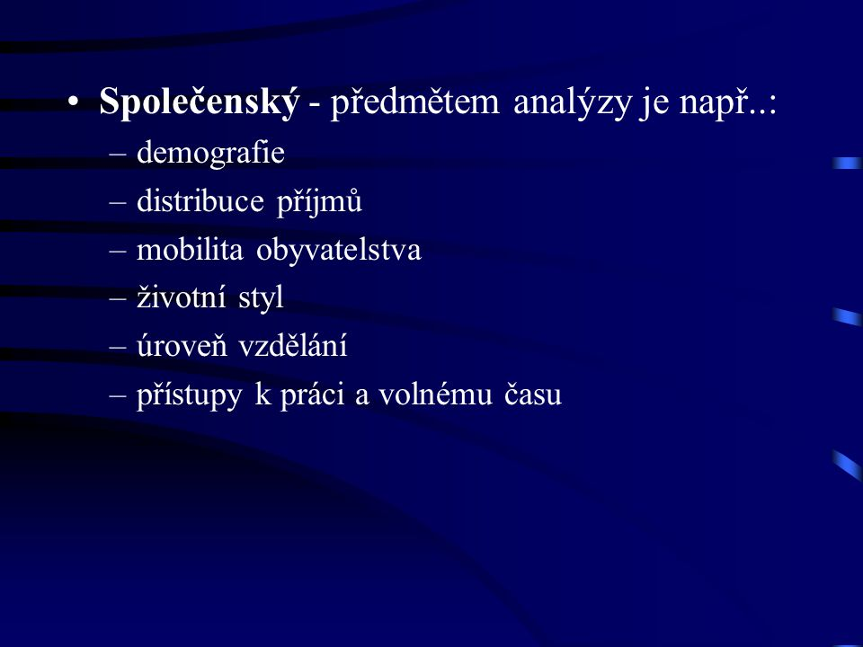 Společenský - předmětem analýzy je např..: