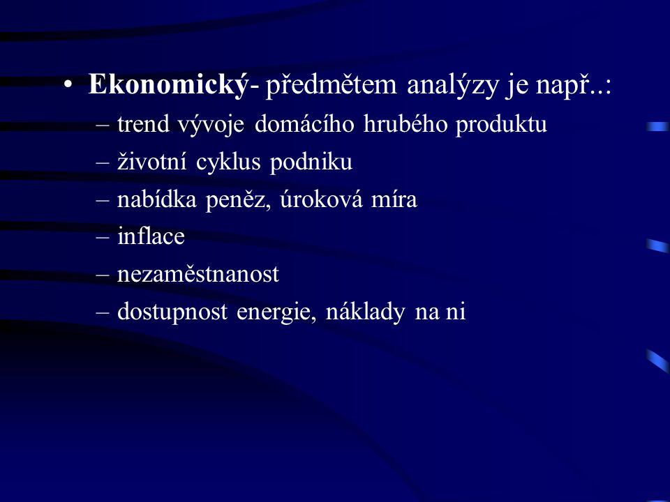 Ekonomický- předmětem analýzy je např..: