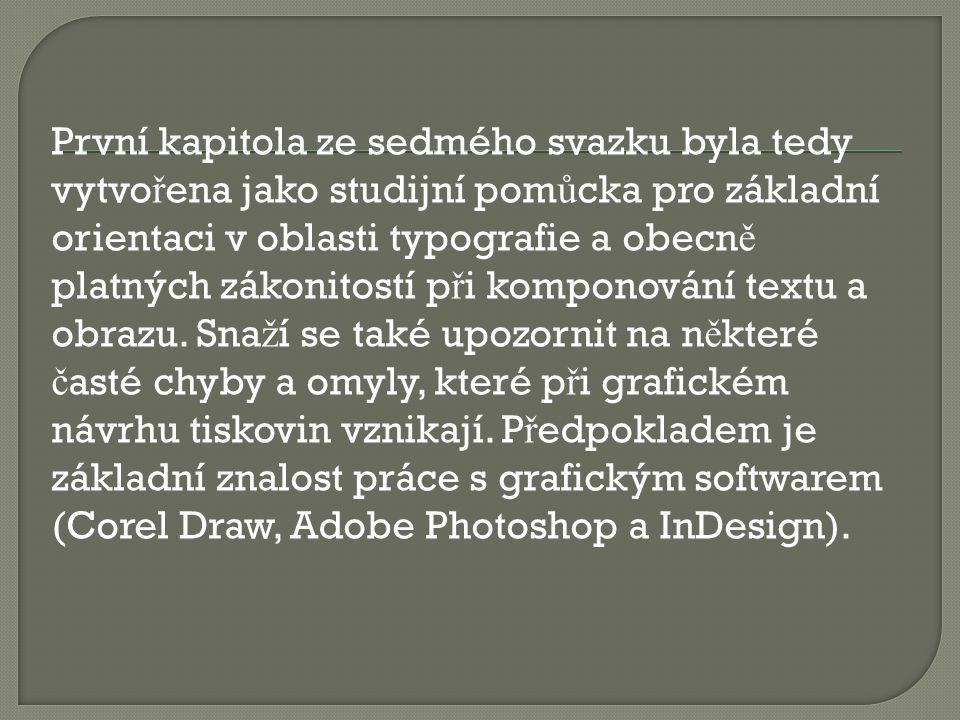 První kapitola ze sedmého svazku byla tedy vytvořena jako studijní pomůcka pro základní orientaci v oblasti typografie a obecně platných zákonitostí při komponování textu a obrazu.