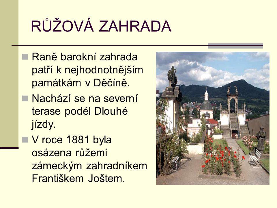 RŮŽOVÁ ZAHRADA Raně barokní zahrada patří k nejhodnotnějším památkám v Děčíně. Nachází se na severní terase podél Dlouhé jízdy.