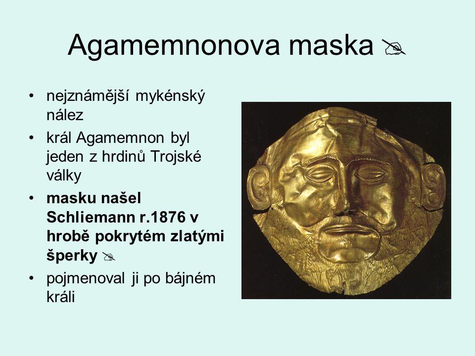 Agamemnonova maska  nejznámější mykénský nález