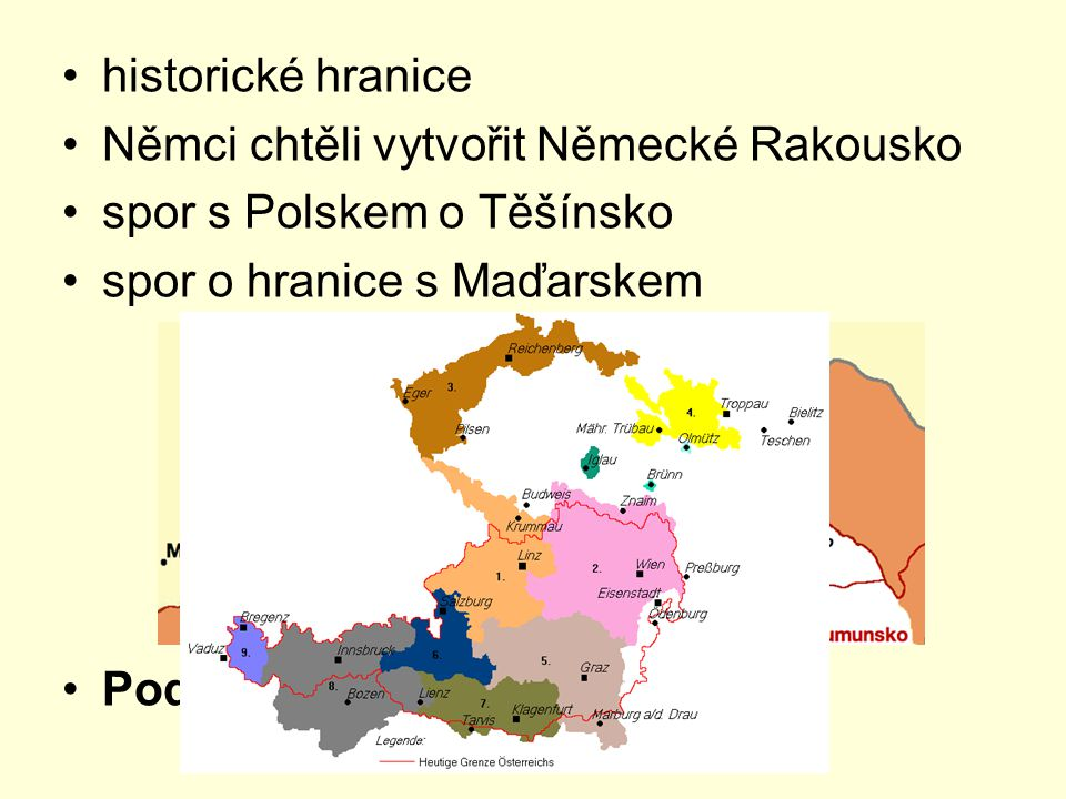 historické hranice Němci chtěli vytvořit Německé Rakousko. spor s Polskem o Těšínsko. spor o hranice s Maďarskem.