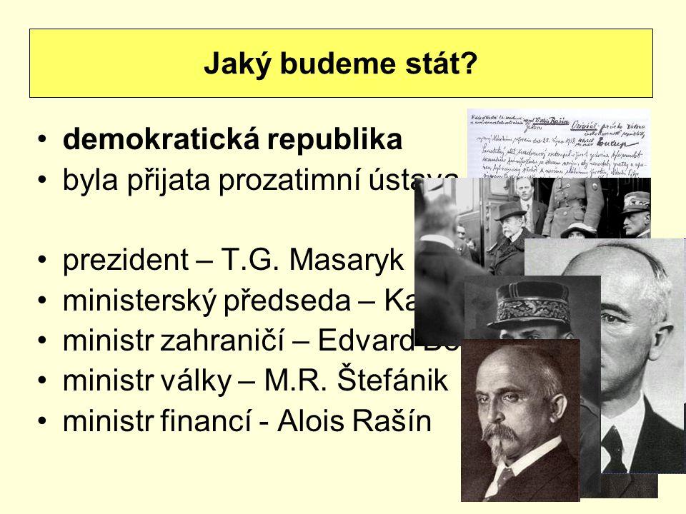 Jaký budeme stát demokratická republika. byla přijata prozatimní ústava. prezident – T.G. Masaryk.