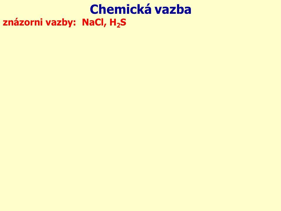 Chemická vazba 11Na 17Cl: 16S 1H: znázorni vazby: NaCl, H2S