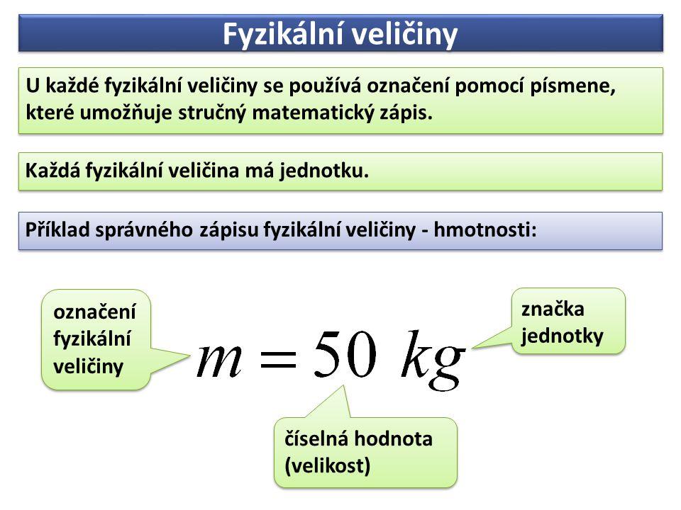 Fyzikální veličiny U každé fyzikální veličiny se používá označení pomocí písmene, které umožňuje stručný matematický zápis.