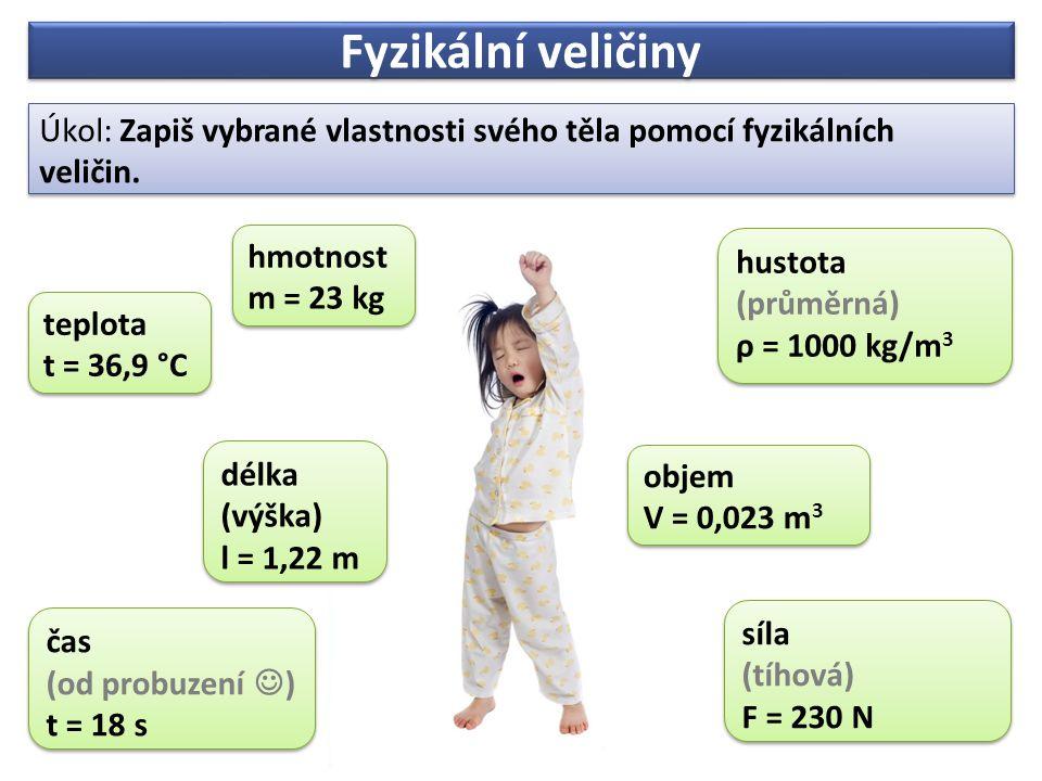 Fyzikální veličiny Úkol: Zapiš vybrané vlastnosti svého těla pomocí fyzikálních veličin. hmotnost.