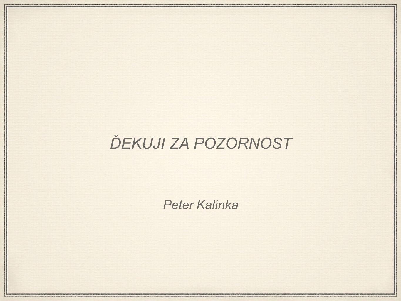 ĎEKUJI ZA POZORNOST Peter Kalinka