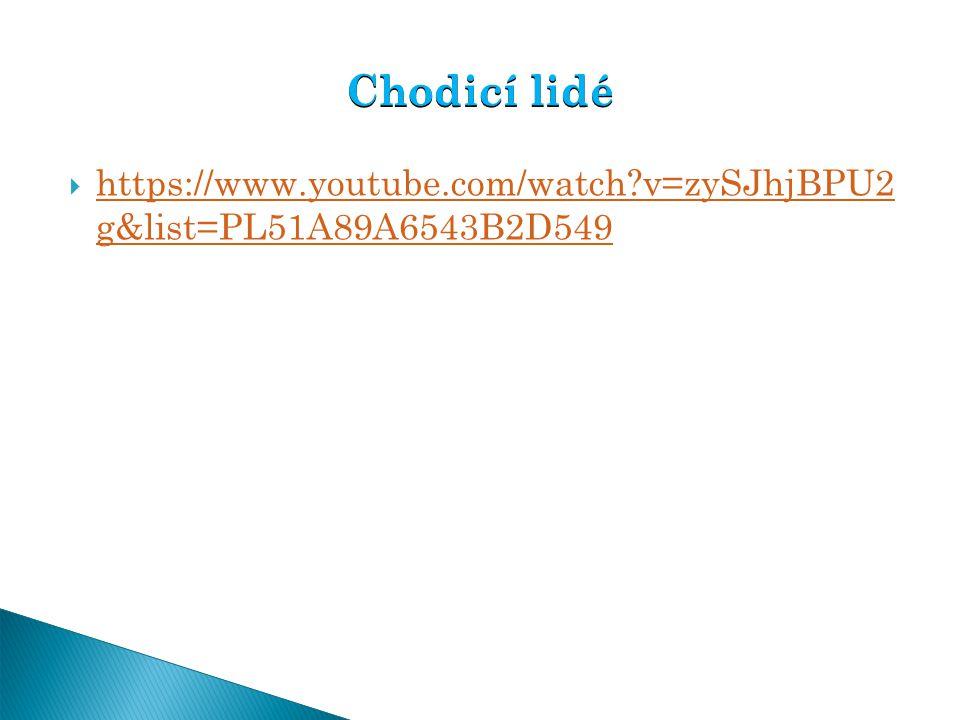 Chodicí lidé https://www.youtube.com/watch v=zySJhjBPU2 g&list=PL51A89A6543B2D549