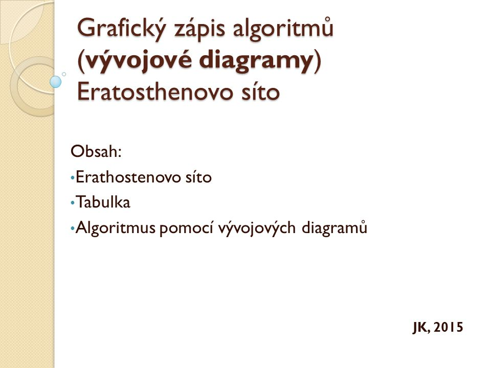 Grafický zápis algoritmů (vývojové diagramy) Eratosthenovo síto