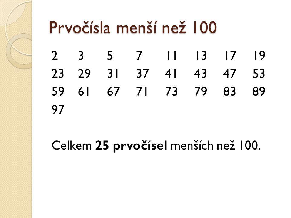 Prvočísla menší než 100 2 3 5 7 11 13 17 19 23 29 31 37 41 43 47 53 59 61 67 71 73 79 83 89 97 Celkem 25 prvočísel menších než 100.