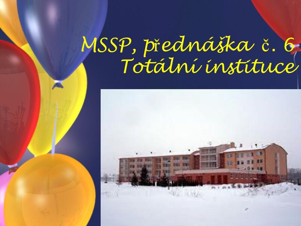 MSSP, přednáška č. 6 Totální instituce