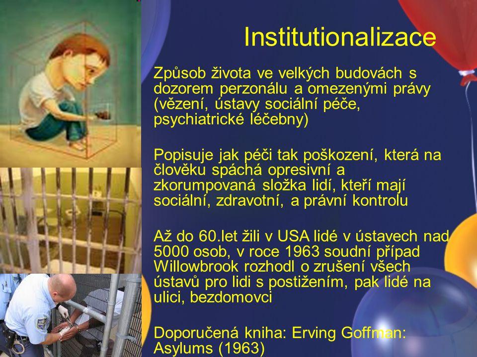 Institutionalizace Způsob života ve velkých budovách s dozorem perzonálu a omezenými právy (vězení, ústavy sociální péče, psychiatrické léčebny)