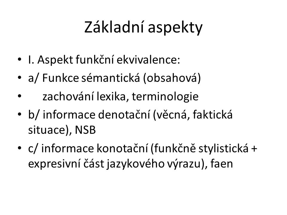 Základní aspekty I. Aspekt funkční ekvivalence: